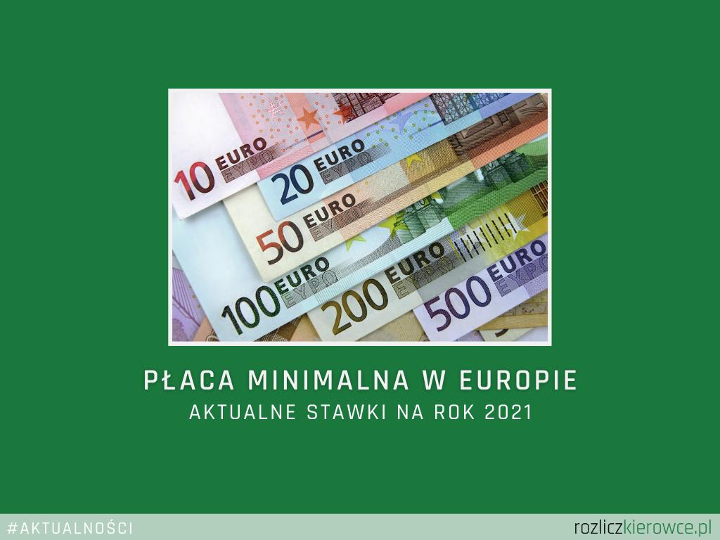 🚛 Płaca minimalna w Europie-Aktualne Stawki na rok 2021.