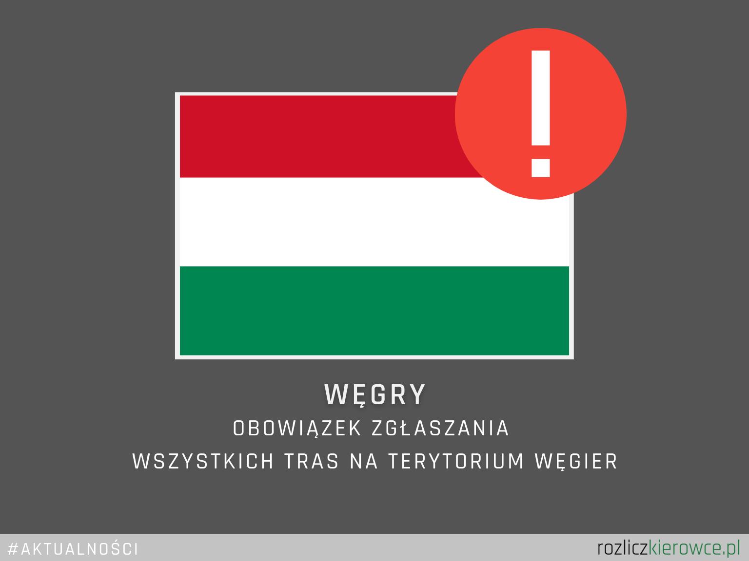 ❗️🚛🇭🇺 WĘGRY-Obowiązek zgłaszania wszystkich tras na terytorium Węgier.