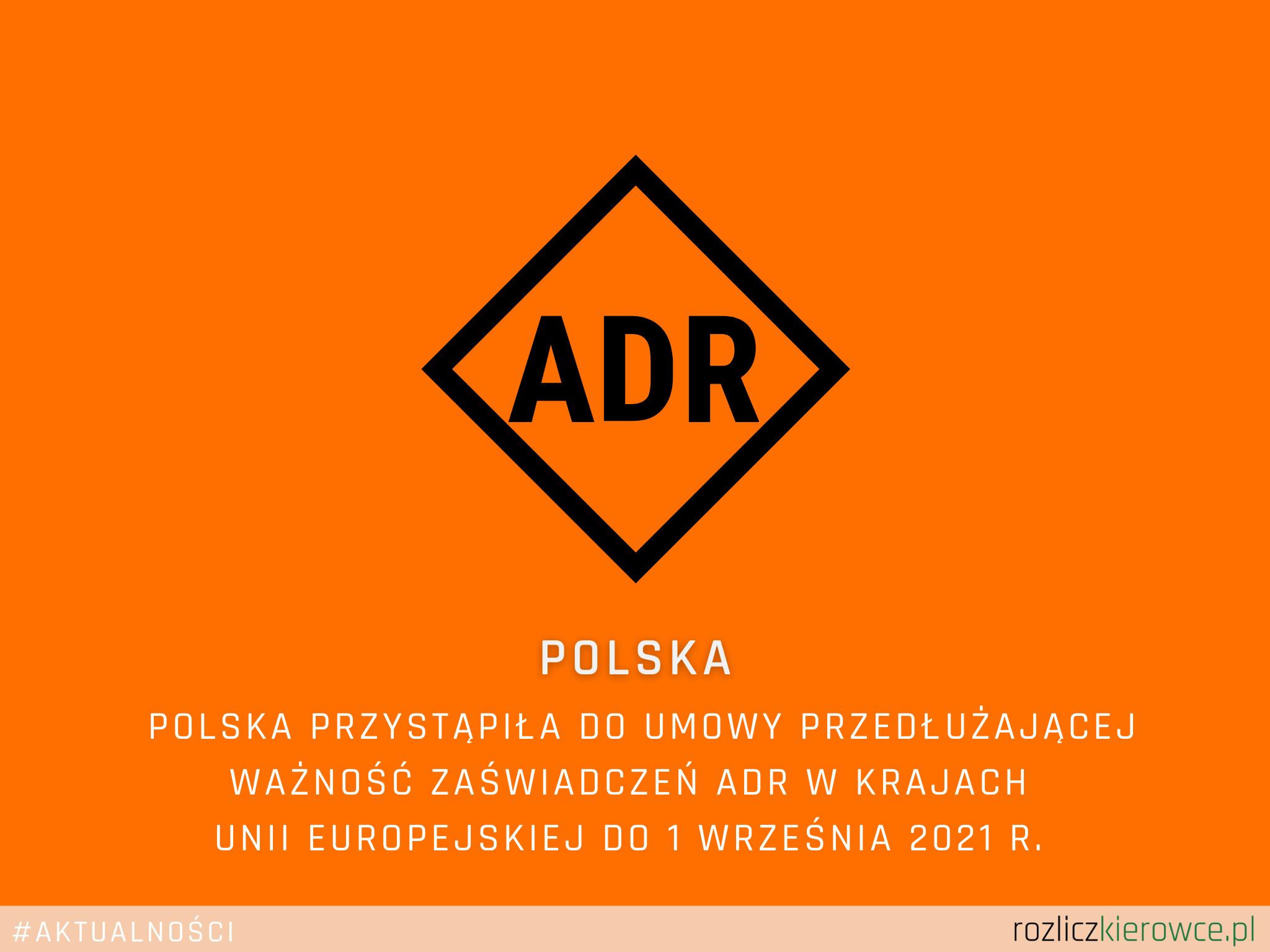 Polska przystąpiła do umowy przedłużającej ważność zaświadczeń adr w krajach unii europejskiej do 1 września 2021 r.