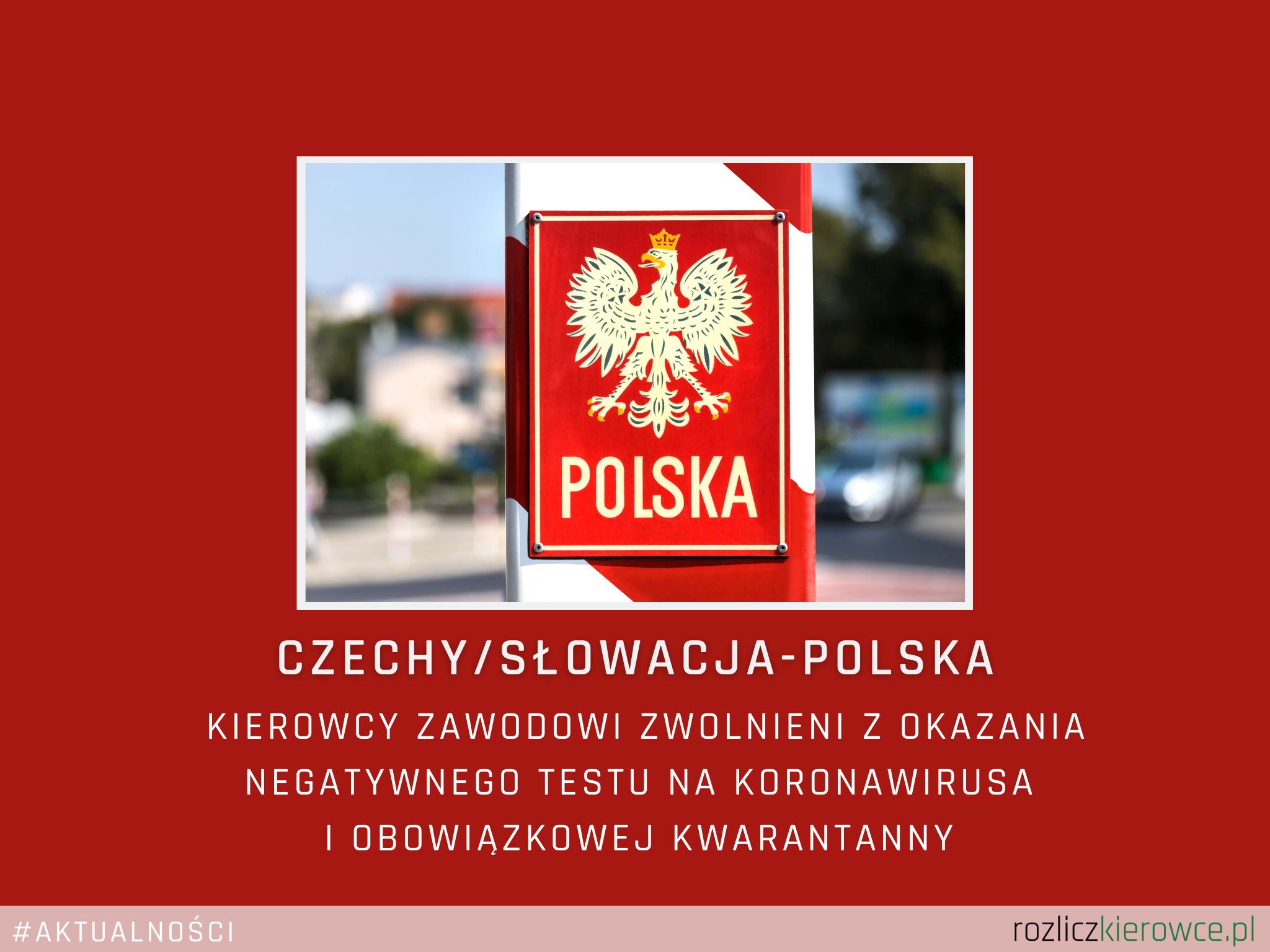 🚛 Czechy/Słowacja-Polska-Kierowcy zawodowi zwolnieni z okazania negatywnego testu na koronawirusa oraz obowiązkowej kwarantanny.
