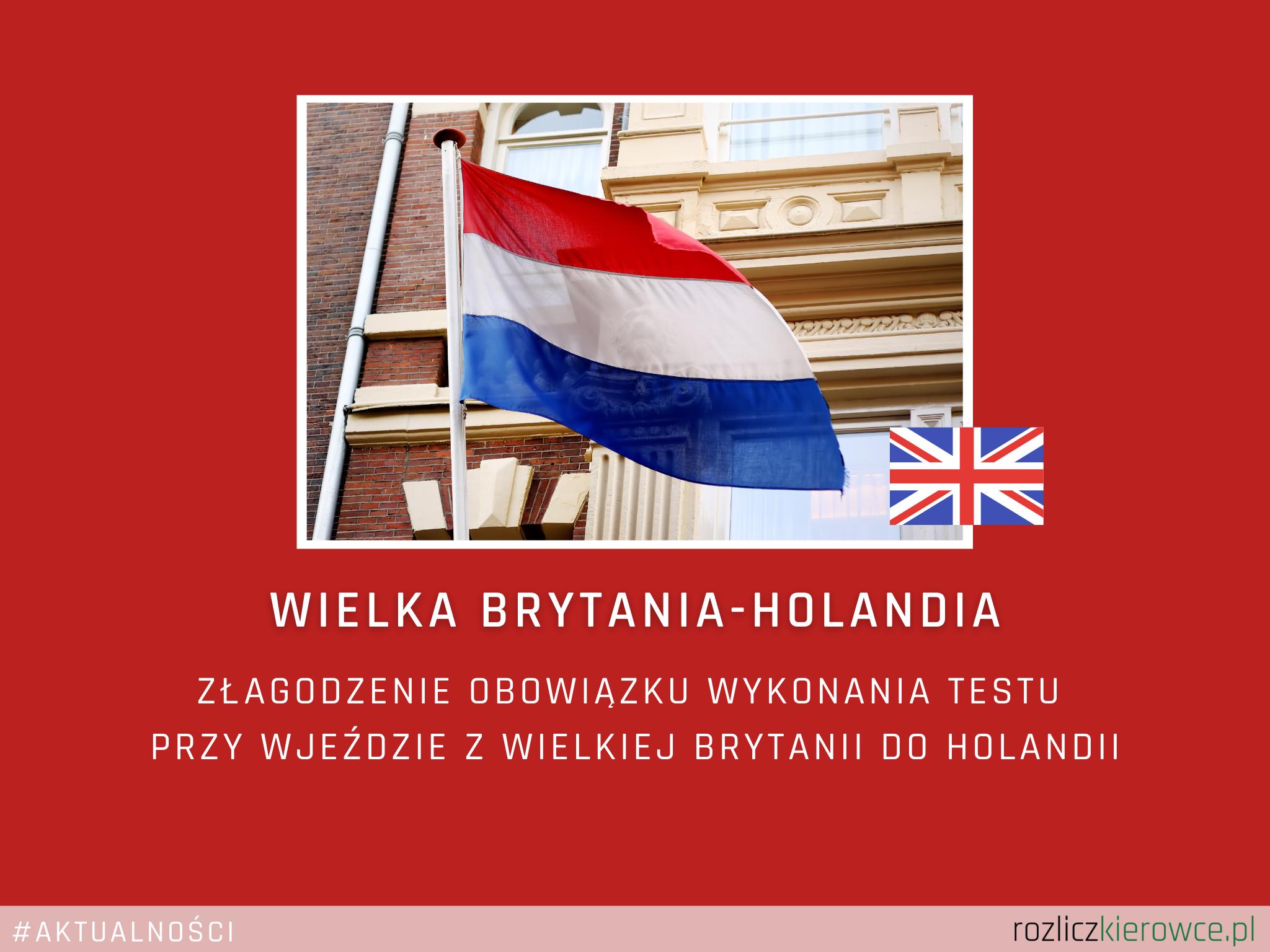 🚛 🇬🇧➡️🇳🇱 Wielka Brytania-Holandia-Złagodzenie obowiązku wykonania testu przy wjeździe z Wielkiej Brytanii do Holandii