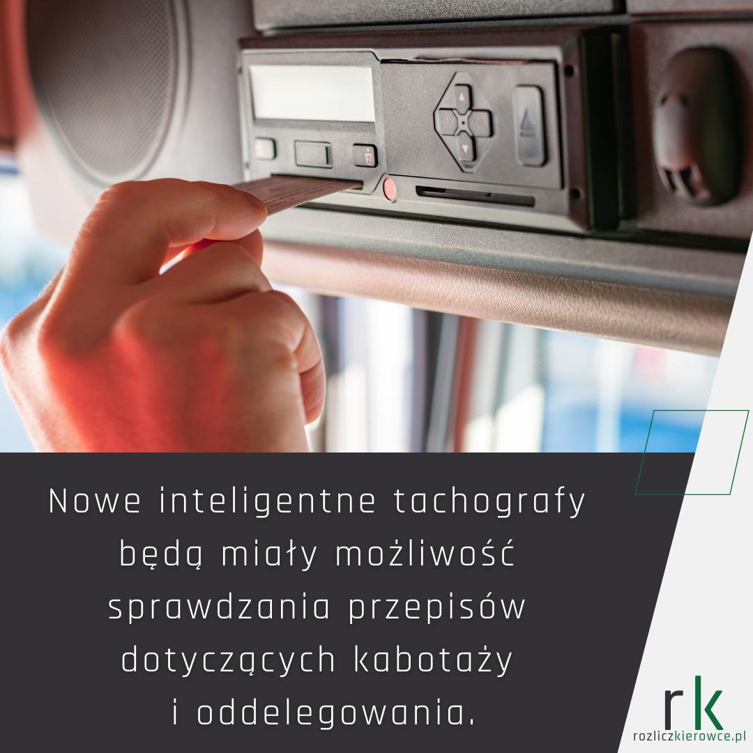 Nowe inteligentne tachografy będą miały możliwość kontrolowania przepisów dotyczących kabotaży i oddelegowania.